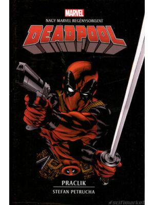 Deadpool: Praclik [Marvel könyv, Marvel regények 5.]