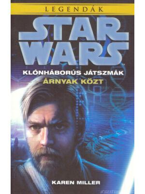 Árnyak közt [Star Wars klónháborús játszmák 1. könyv, Karen Miller]
