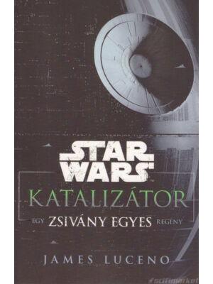 Katalizátor [Star Wars / Zsivány Egyes regény]