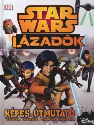 Lázadók - Képes útmutató [Star Wars könyv]