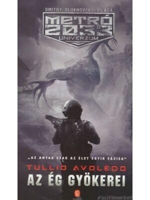 Az ég gyökerei [Metro 2033 könyv, Tullio Avoledo]