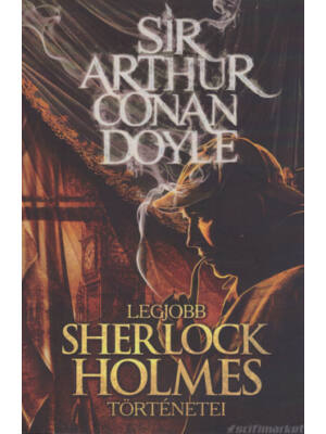 Sir Arthur Conan Doyle legjobb Sherlock Holmes történetei
