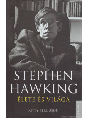 Stephen Hawking élete és világa [Kitty Ferguson könyv]