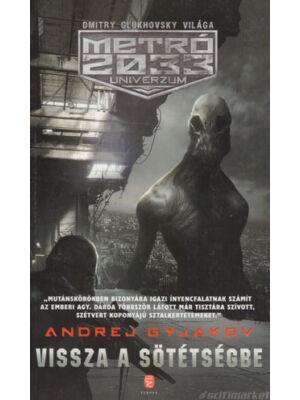 Vissza a sötétségbe [Metro 2033 könyv, Andrej Gyjakov]