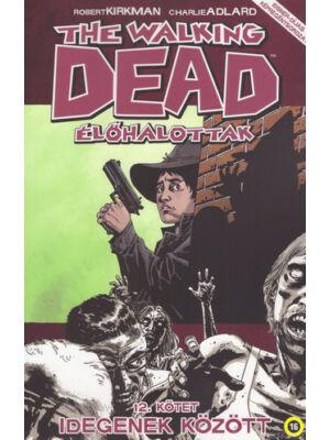 Idegenek között [The Walking Dead – Élőhalottak képregénysorozat 12. rész]